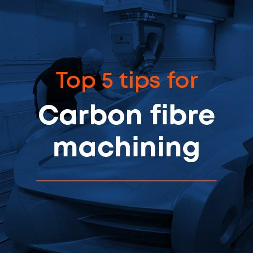 Top 5 tips for carbon fibre machining