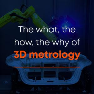 The what, how and why of 3D metrology