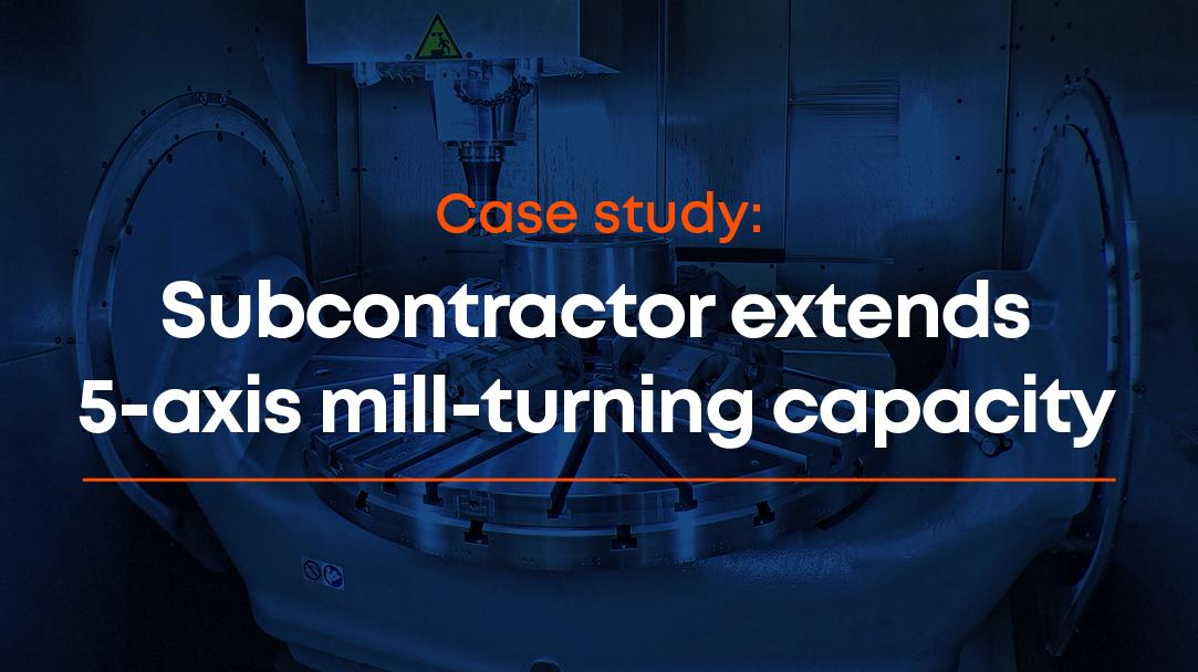 Subcontractor extends 5-axis mill-turning capacity and targets aerospace work