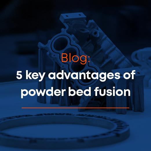 Key advantages of powder bed fusion
