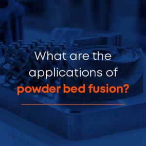 What are the applications of powder bed fusion?